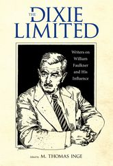The Dixie LimitedWriters on William Faulkner and His Influence