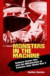 Monsters in the MachineScience Fiction Film and the Militarization of America after World War II