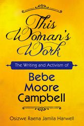 This Woman's WorkThe Writing and Activism of Bebe Moore Campbell
