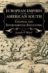 European Empires in the American SouthColonial and Environmental Encounters
