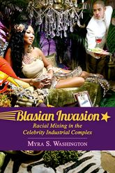 Blasian InvasionRacial Mixing in the Celebrity Industrial Complex