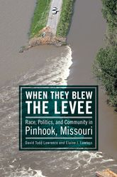 When They Blew the LeveeRace, Politics, and Community in Pinhook, Missouri