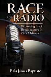 Race and RadioPioneering Black Broadcasters in New Orleans