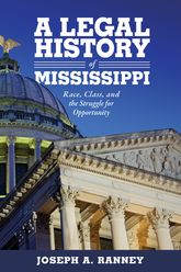 A Legal History of MississippiRace, Class, and the Struggle for Opportunity