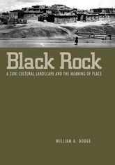 Black RockA Zuni Cultural Landscape and the Meaning of Place