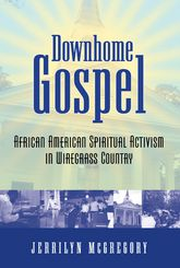 Downhome GospelAfrican American Spiritual Activism in Wiregrass Country