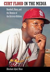 Curt Flood in the MediaBaseball, Race, and the Demise of the Activist Athlete