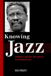 Knowing JazzCommunity, Pedagogy, and Canon in the Information Age