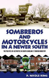 Sombreros and Motorcycles in a Newer SouthThe Politics of Aesthetics in South Carolina's Tourism Industry