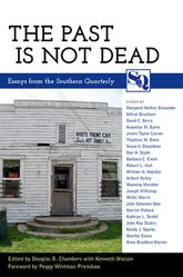 The Past Is Not DeadEssays from the Southern Quarterly