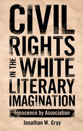Civil Rights in the White Literary ImaginationInnocence by Association