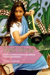 Desi DivasPolitical Activism in South Asian American Cultural Performances
