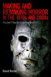 Making and Remaking Horror in the 1970s and 2000sWhy Don't They Do It Like They Used To?